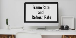 Frame rate and refresh rate explained